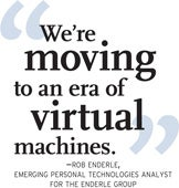 Rob Enderle, emerging personal technologies analyst for the Enderle Group
