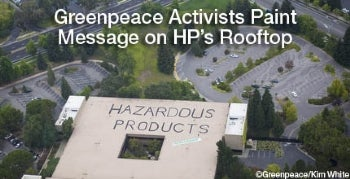 Greenpeace Paints 'Hazardous' on HP Roof Over Toxics Use