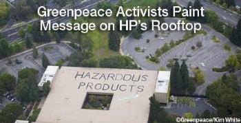Greenpeace Paints 'Hazardous' on HP Roof Over Toxics Use