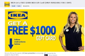 About 40,000 Facebook users become fans of this fake Ikea gift card page  Friday. This type of page -- typically created by unscrupulous online  marketers ...